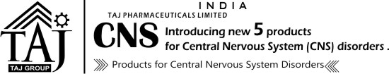 Introducing new CNS Drugs for Treating Psychiatric and neurological disorders Taj Pharmaceuticals Limited, India is dedicated to the development of pharmaceuticals new drugs for the treatment of diseases of the Central Nervous System.